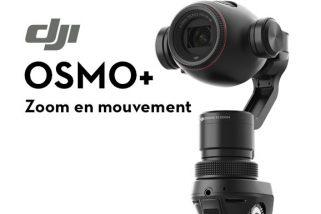 DJI Osmo+, une nouvelle version capable de zoomer
