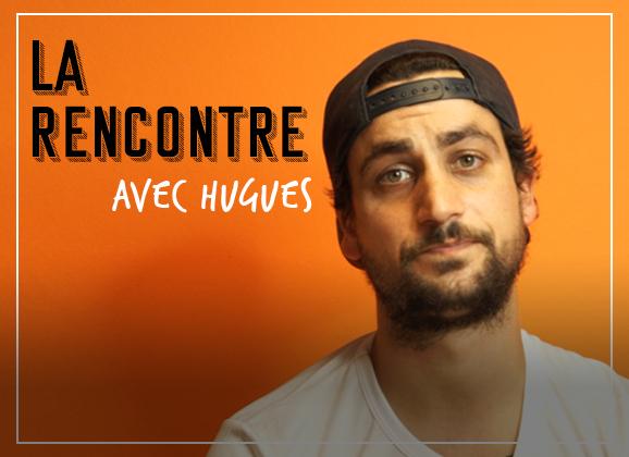 LA RENCONTRE #1 avec Hugues - CHEF PRODUIT