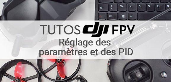 Tuto DJI FPV : Réglage des paramètres et des PID