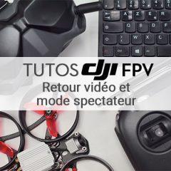 Tuto DJI FPV : Lecture vidéo et mode spectateur