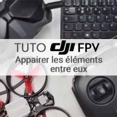 Tuto DJI FPV : Appairer les éléments entre eux