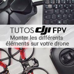 Tuto DJI FPV : Montage de l'unité aérienne sur votre drone