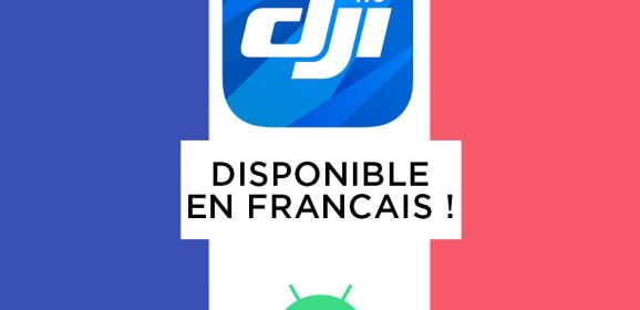 DJI GO 4 enfin disponible en français sur Android !