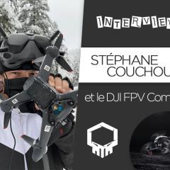 Interview – Stéphane Couchoud et le DJI FPV Combo