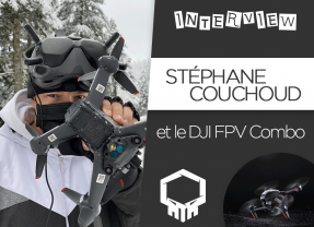 Interview – Stéphane Couchoud et le DJI FPV Combo