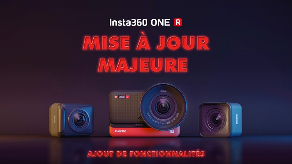 Importante mise à jour pour les caméras Insta360 ONE R